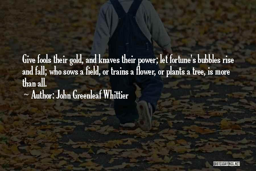 Rise And Fall Of Power Quotes By John Greenleaf Whittier