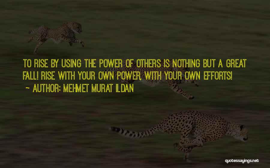 Rise And Fall Of Power Quotes By Mehmet Murat Ildan