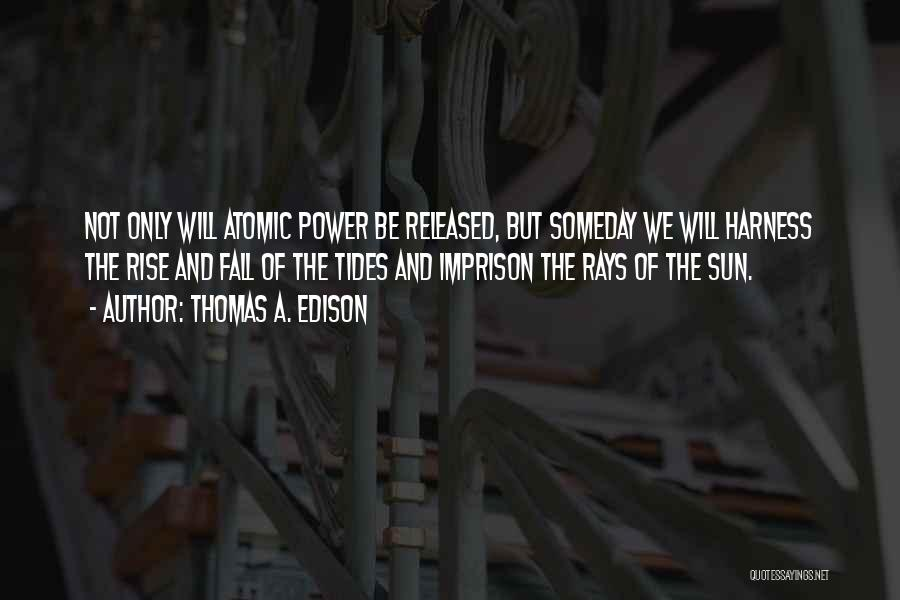 Rise And Fall Of Power Quotes By Thomas A. Edison