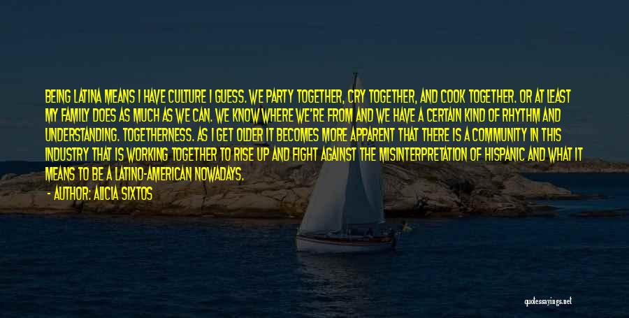 Rise Up Together Quotes By Alicia Sixtos