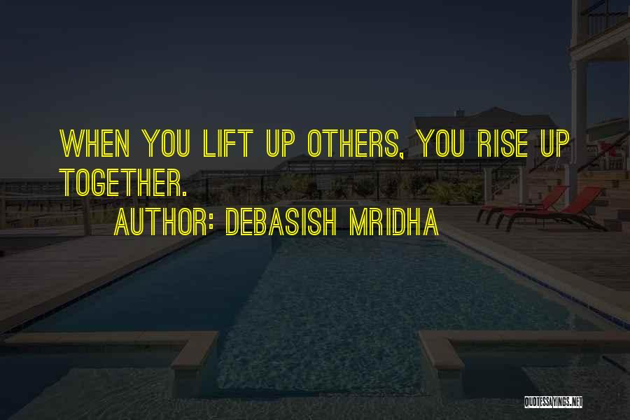 Rise Up Together Quotes By Debasish Mridha