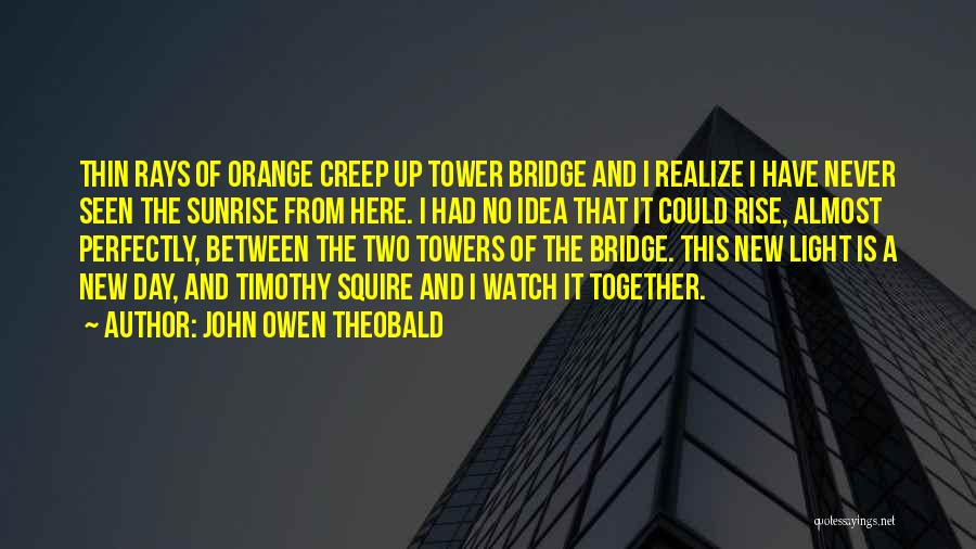 Rise Up Together Quotes By John Owen Theobald