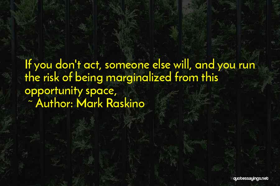 Risk And Opportunity Quotes By Mark Raskino