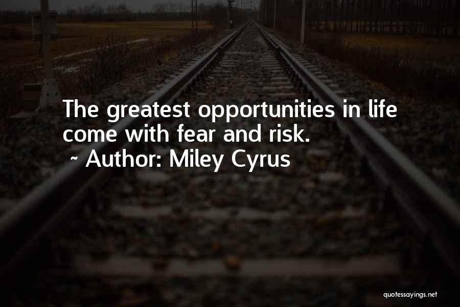 Risk And Opportunity Quotes By Miley Cyrus