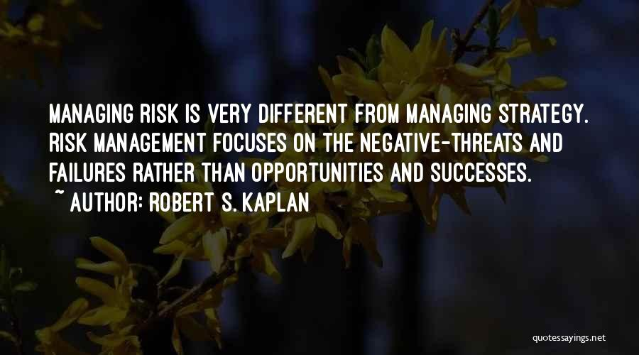 Risk And Opportunity Quotes By Robert S. Kaplan
