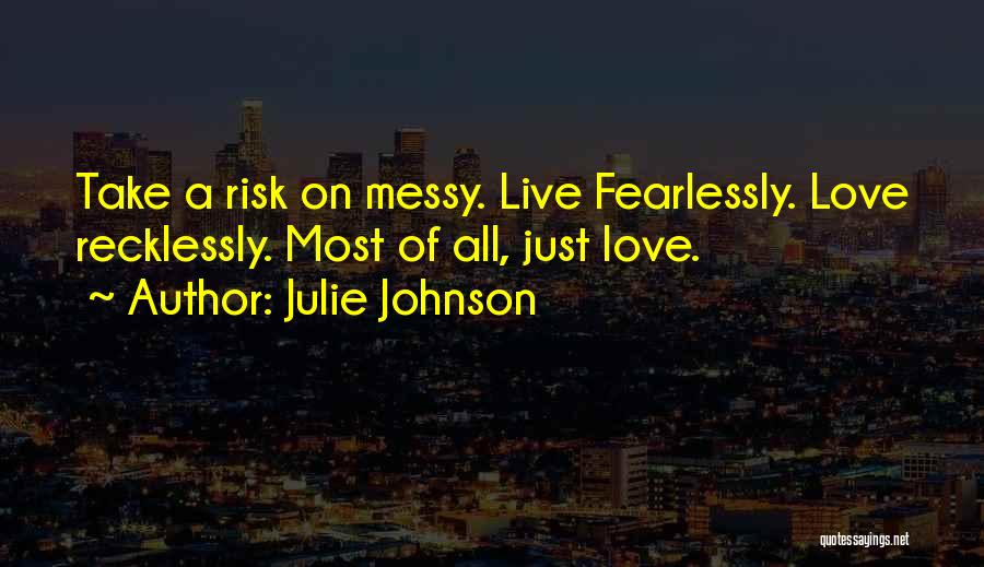Risk Taking In Love Quotes By Julie Johnson