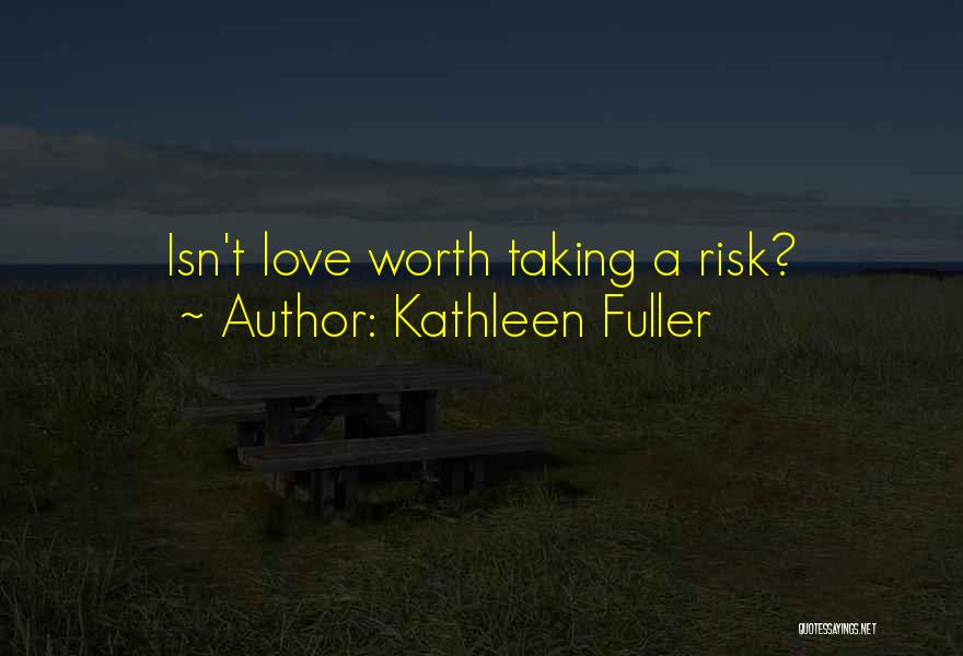 Risk Taking In Love Quotes By Kathleen Fuller