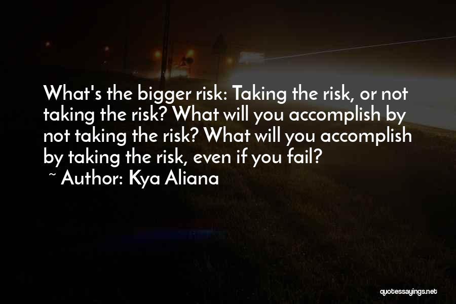 Risk Taking In Love Quotes By Kya Aliana
