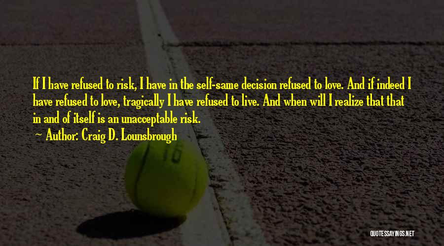 Risking For Love Quotes By Craig D. Lounsbrough