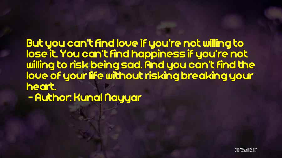 Risking For Love Quotes By Kunal Nayyar