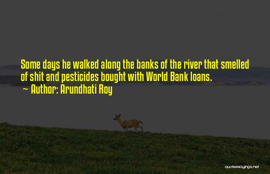 River Banks Quotes By Arundhati Roy