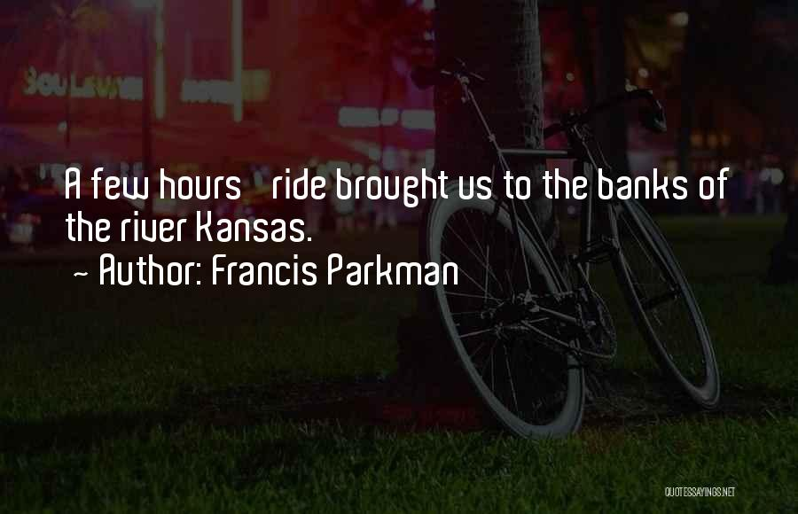 River Banks Quotes By Francis Parkman