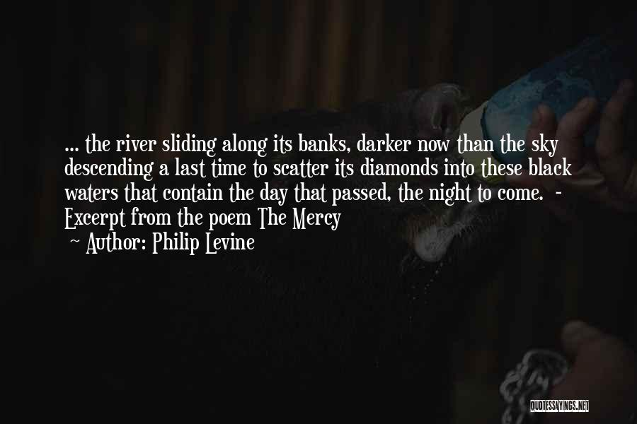 River Banks Quotes By Philip Levine
