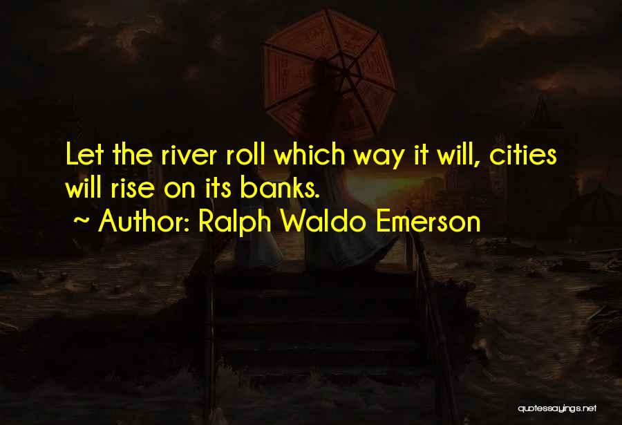 River Banks Quotes By Ralph Waldo Emerson