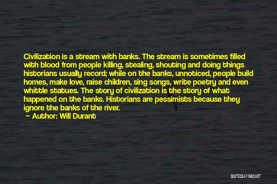 River Banks Quotes By Will Durant