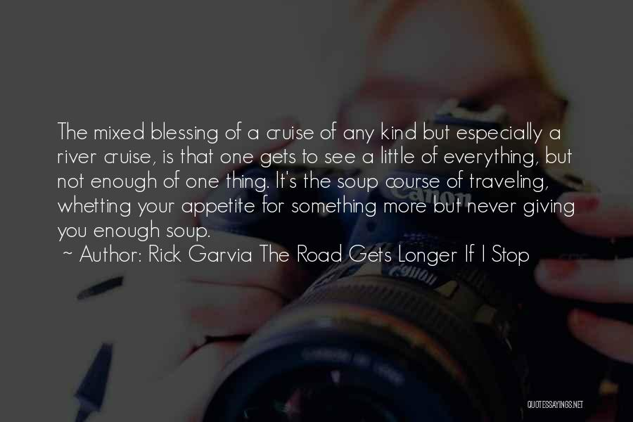 Road To You Quotes By Rick Garvia The Road Gets Longer If I Stop