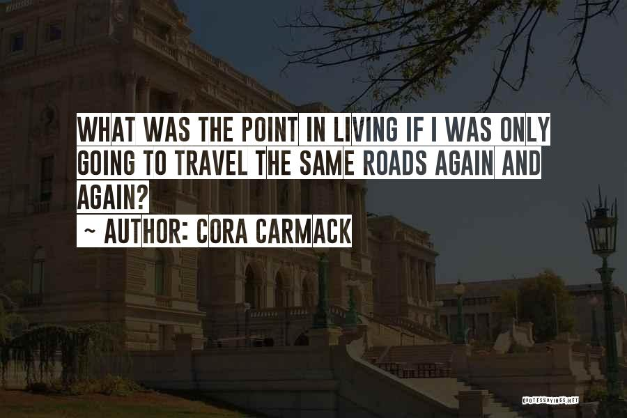 Roads And Travel Quotes By Cora Carmack