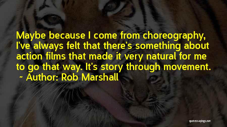Rob Marshall Quotes 386407