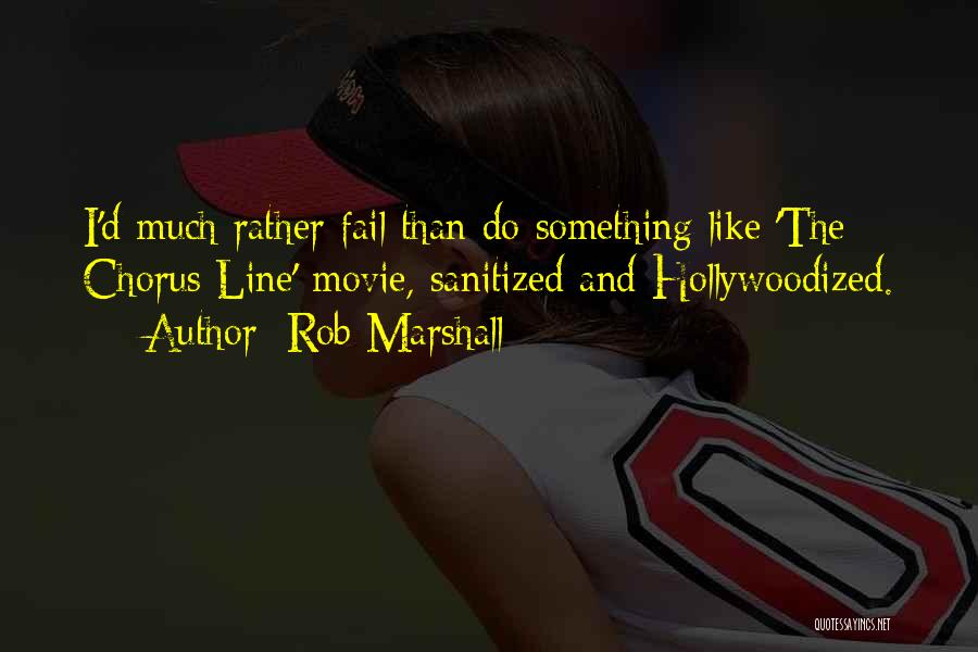 Rob Marshall Quotes 732147