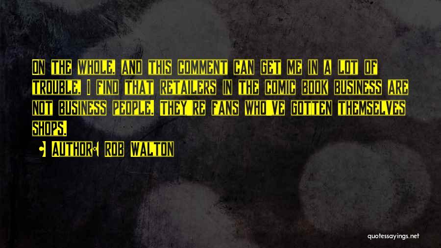 Rob Walton Quotes 1400546
