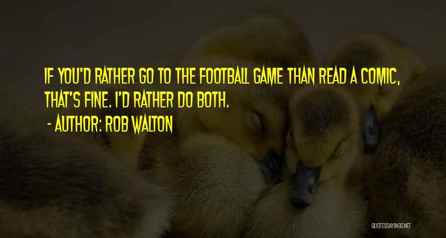 Rob Walton Quotes 1432536