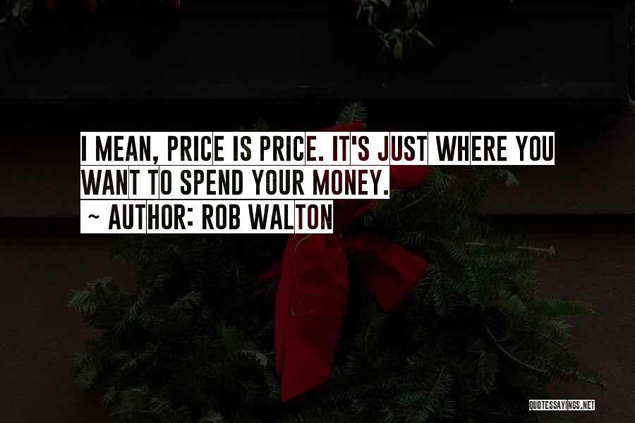 Rob Walton Quotes 944165