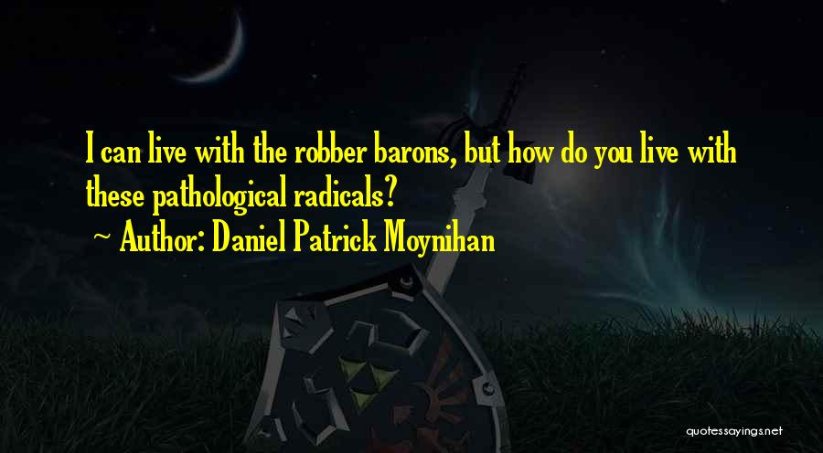 Robber Barons Quotes By Daniel Patrick Moynihan