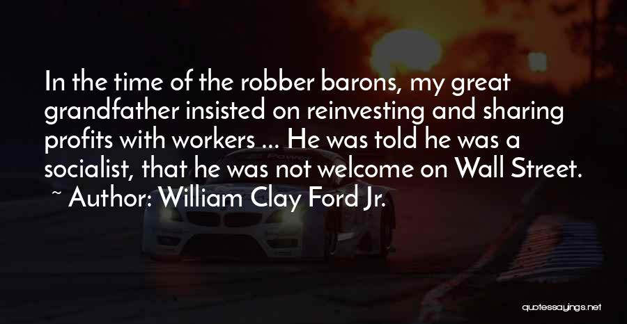 Robber Barons Quotes By William Clay Ford Jr.