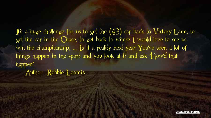 Robbie Loomis Quotes 2046806