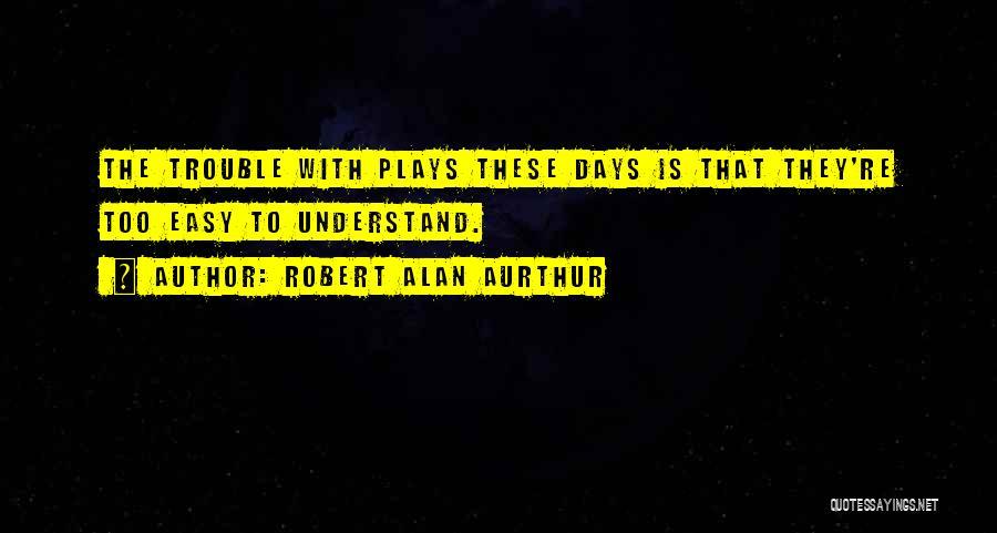 Robert Alan Aurthur Quotes 1721921
