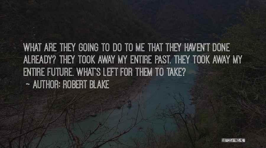 Robert Blake Quotes 2045301