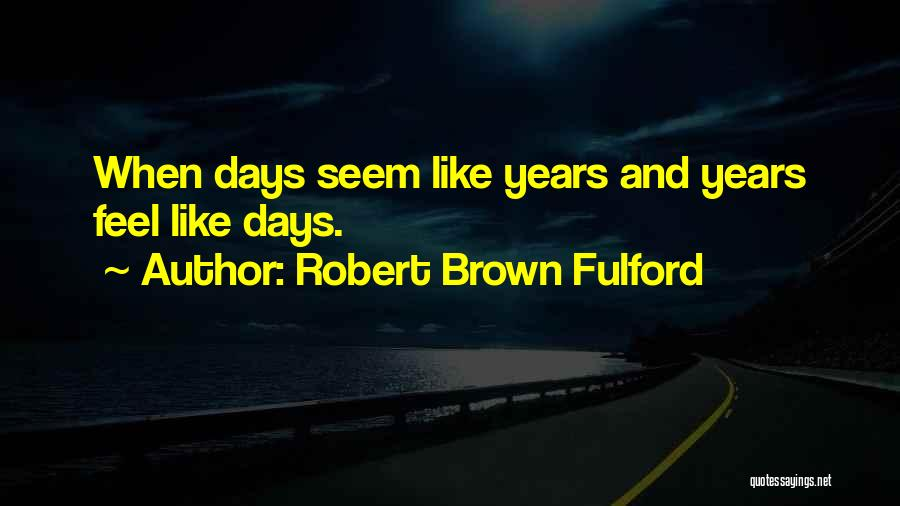 Robert Brown Fulford Quotes 2236481