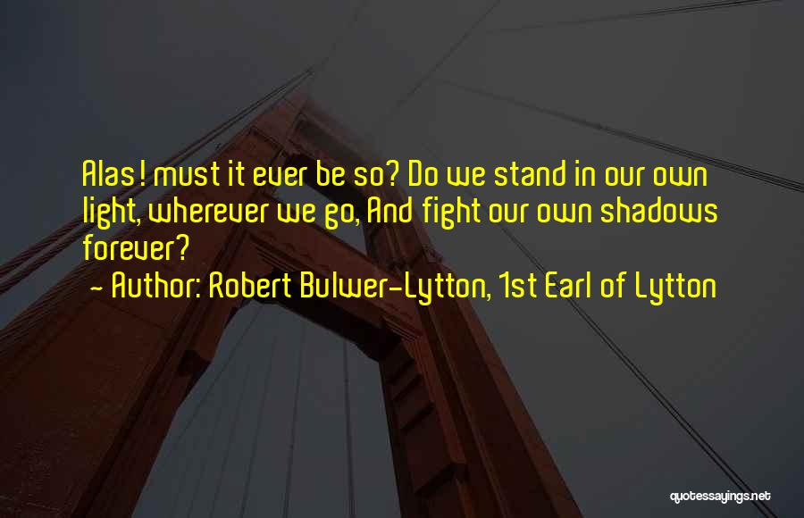 Robert Bulwer-Lytton, 1st Earl Of Lytton Quotes 457832