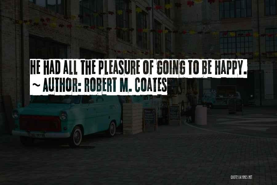 Robert Coates Quotes By Robert M. Coates