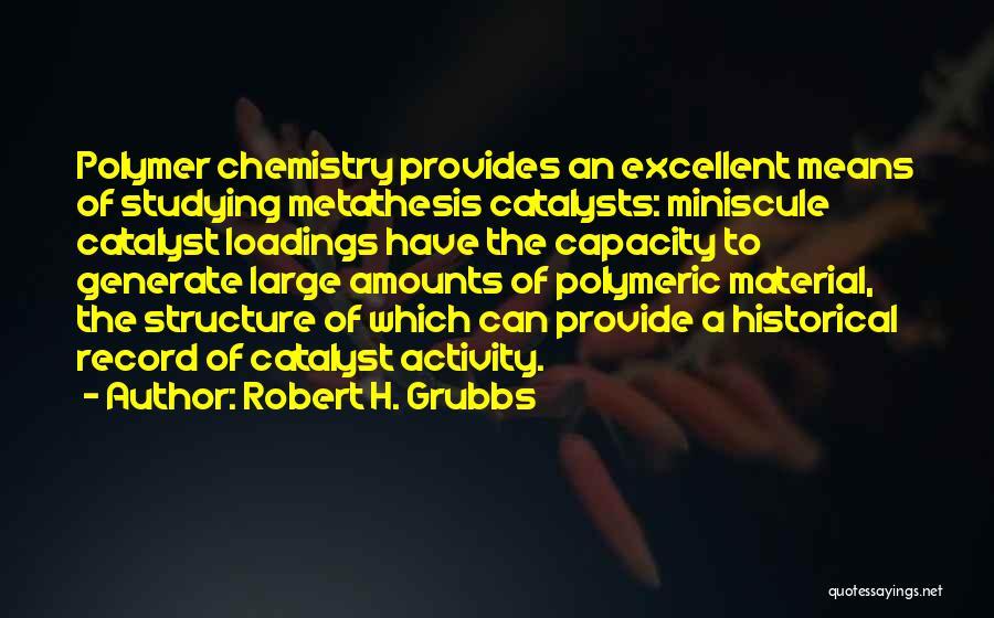 Robert H. Grubbs Quotes 1719958
