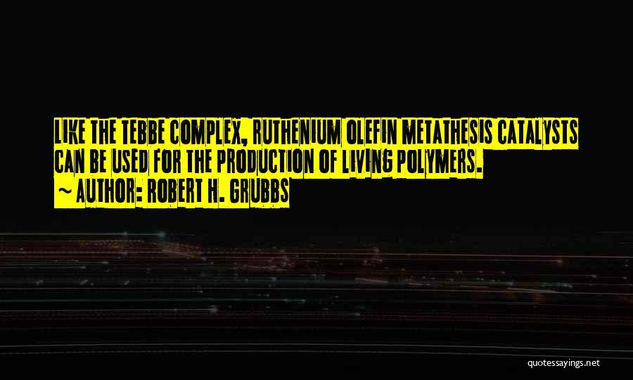 Robert H. Grubbs Quotes 2160476