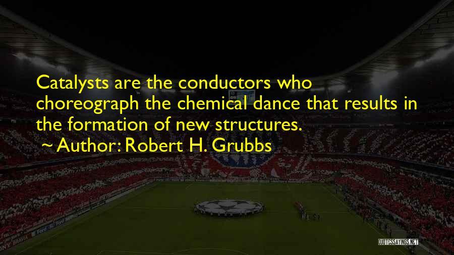 Robert H. Grubbs Quotes 791210