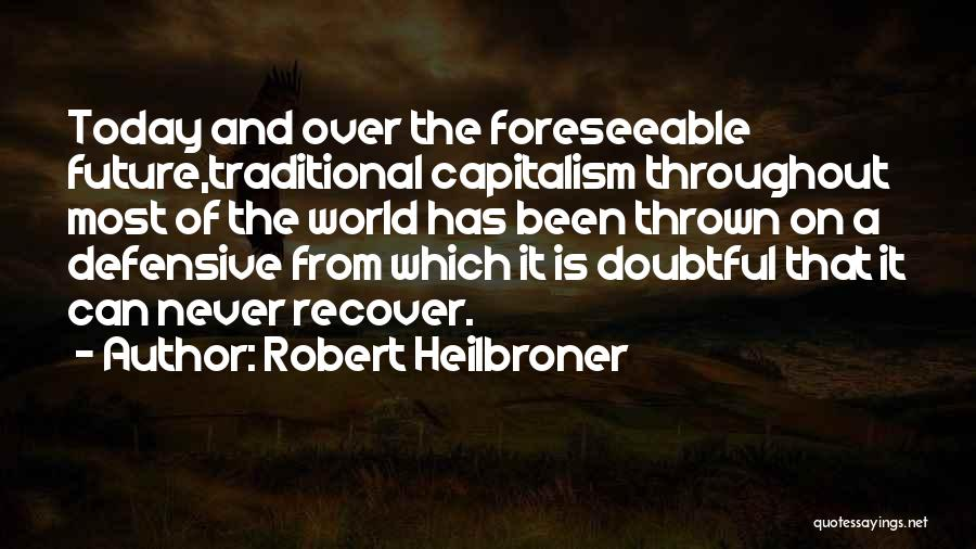 Robert Heilbroner Quotes 910786