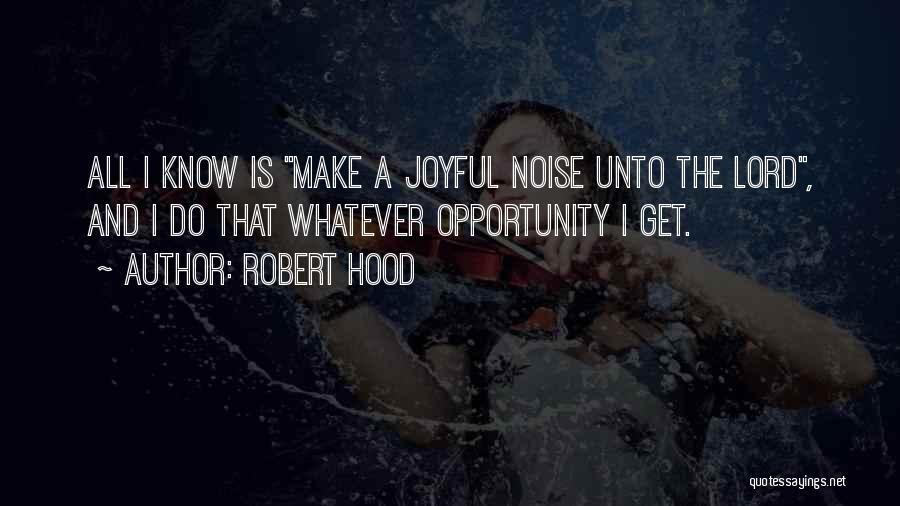 Robert Hood Quotes 1053814
