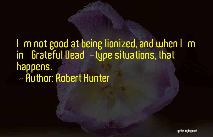 Robert Hunter Quotes 1276648