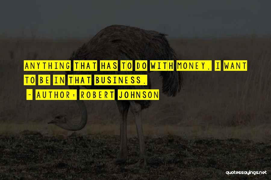 Robert Johnson Quotes 1247209