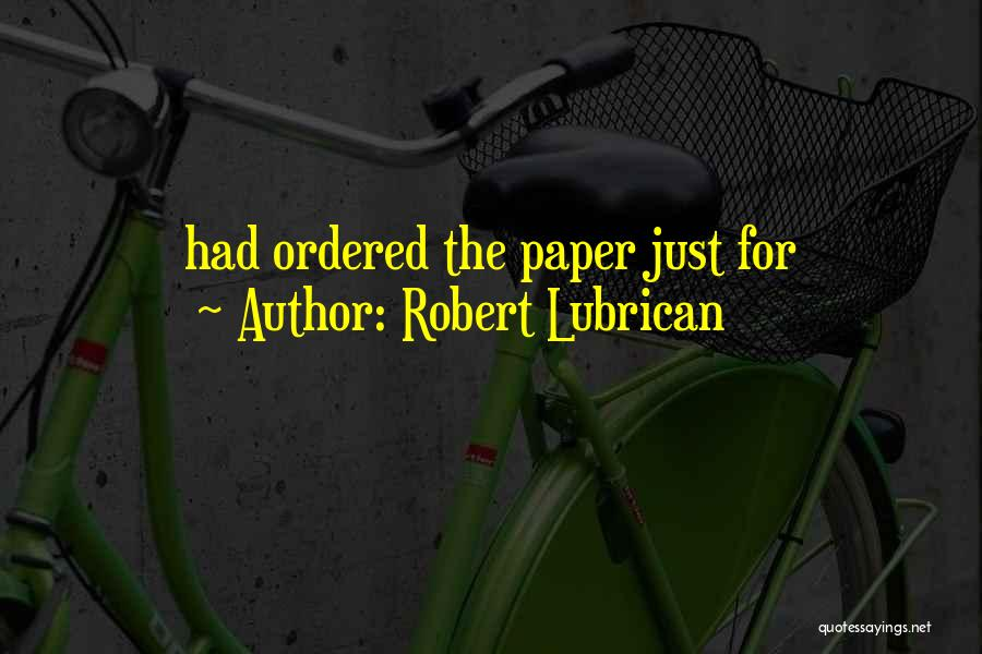 Robert Lubrican Quotes 88905