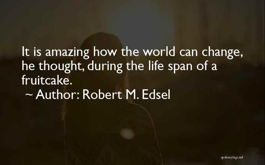 Robert M. Edsel Quotes 1374632