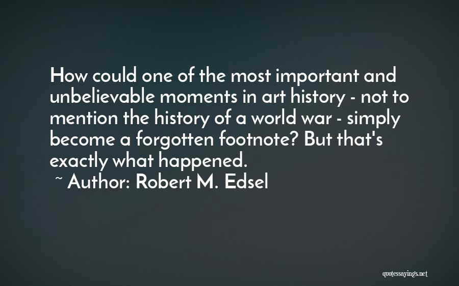 Robert M. Edsel Quotes 1545362