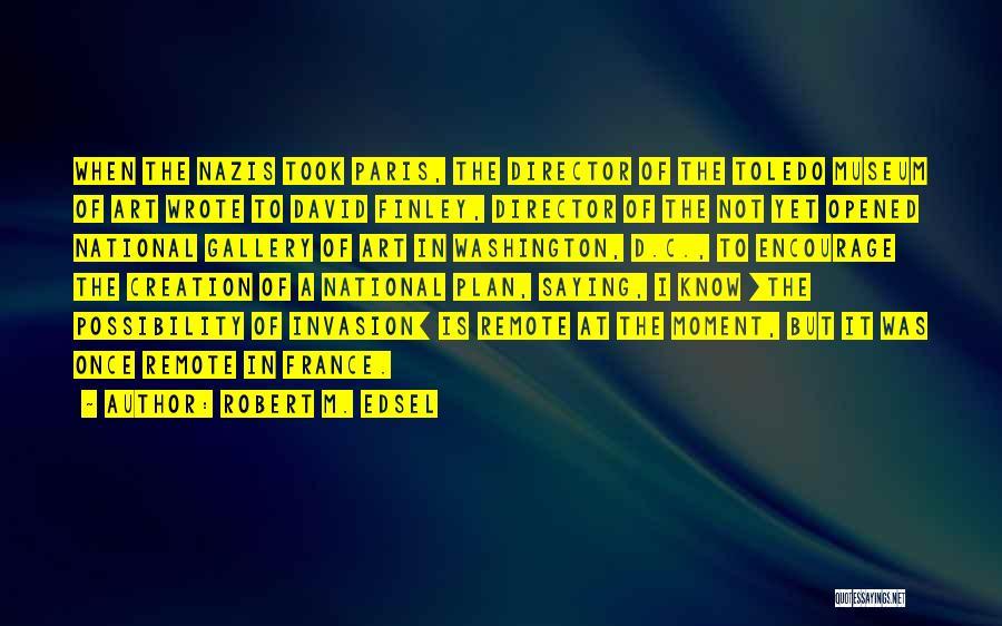 Robert M. Edsel Quotes 520891