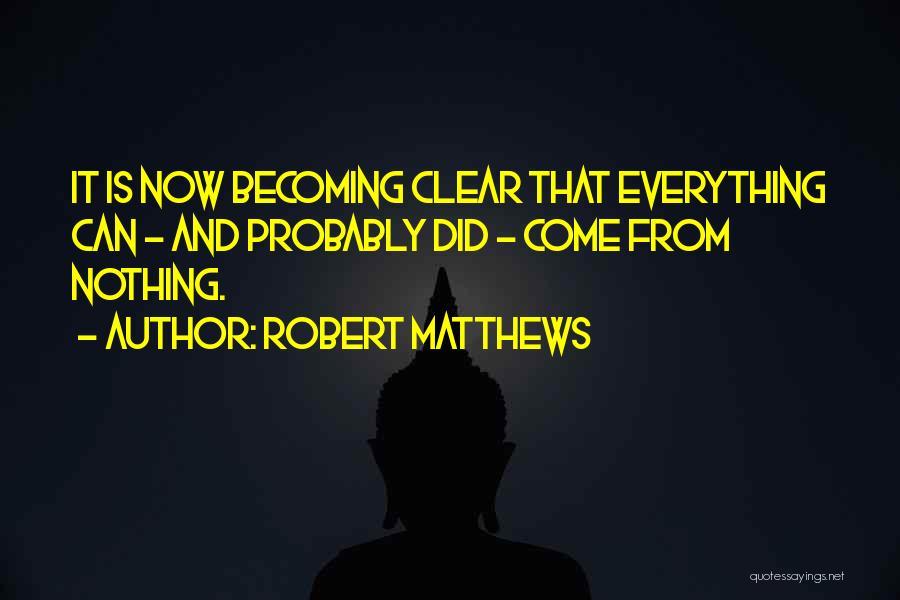 Robert Matthews Quotes 1202336