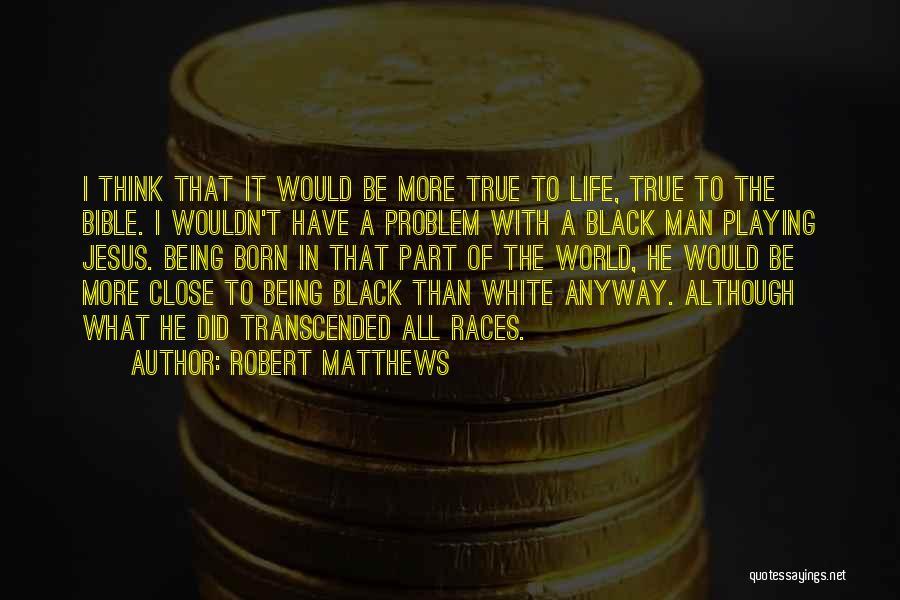 Robert Matthews Quotes 1211312