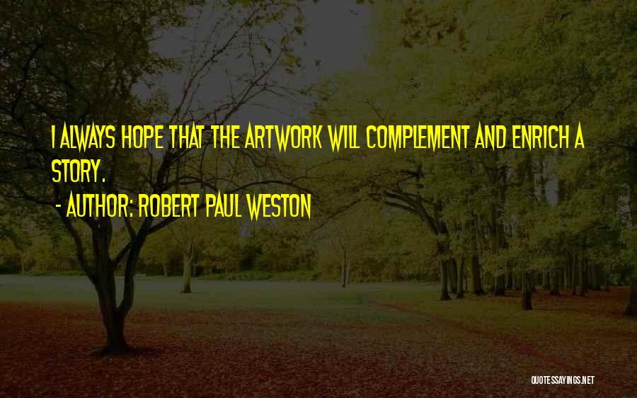 Robert Paul Weston Quotes 1239728