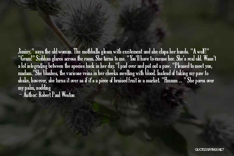Robert Paul Weston Quotes 1301453