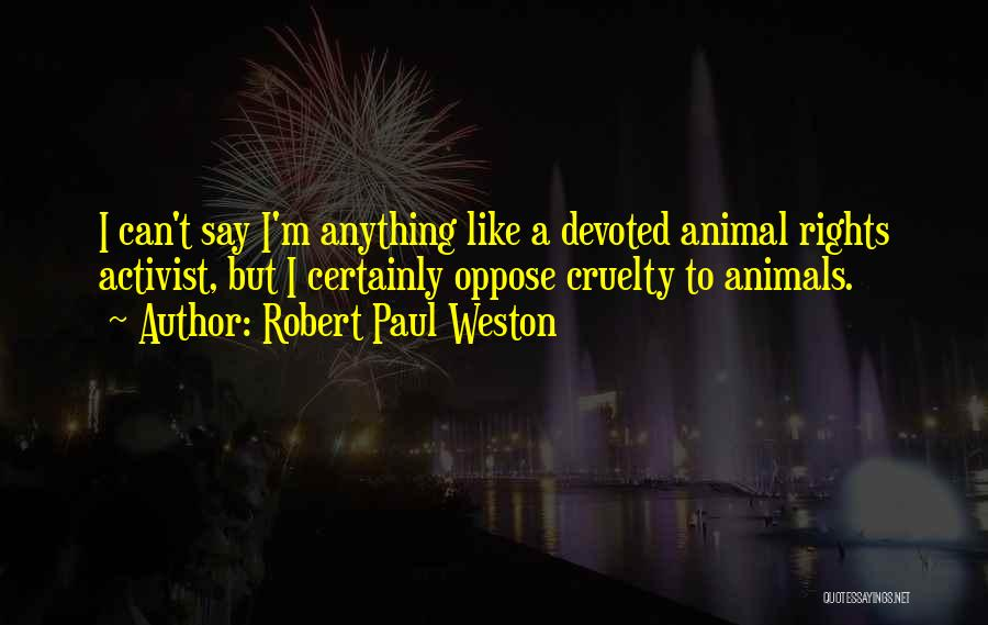 Robert Paul Weston Quotes 1489220